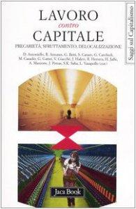 Copertina di 'Lavoro contro capitale. Precarietà, sfruttamento, delocalizzazione. Atti del Forum Internazionale (Roma, 16-17 aprile 2004)'