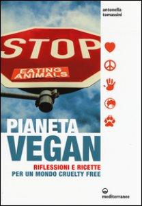 Copertina di 'Pianeta vegan. Riflessioni e ricette per un mondo cruelty free'