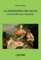 La dedizione che salva - Elsa Antoniazzi