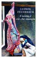 L'uomo è ciò che mangia - Ludwig Feuerbach