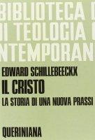 Il cristo, la storia di una nuova prassi (BTC 037) - Schillebeeckx Edward
