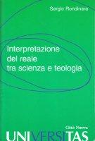 Interpretazione del reale tra scienza e teologia - Rondinara Sergio