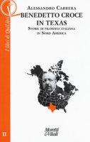 Benedetto Croce in Texas. Storie di filosofia italiana in Nord America - Carrera Alessandro