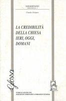 La credibilità della Chiesa ieri, oggi, domani - Delpero Claudio