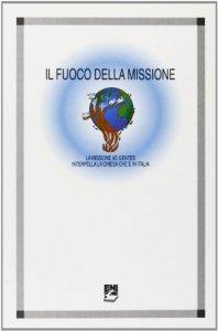 Copertina di 'Il fuoco della missione. La missione «Ad gentes» interpella la Chiesa che è in Italia'