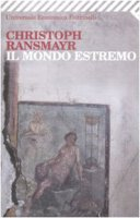 Il mondo estremo - Ransmayr Christoph