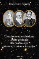 Creazione ed evoluzione: dalla geologia alla cosmologia - Agnoli Francesco
