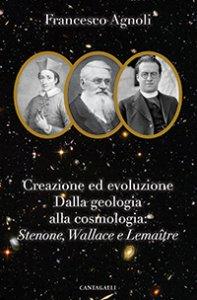 Copertina di 'Creazione ed evoluzione: dalla geologia alla cosmologia'