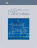Città e architetture industriali. Il Novecento a Modena. Ediz. illustrata