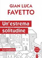 Un'estrema solitudine - Favetto G. Luca