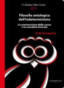 Copertina di 'Filosofia ontologica dell'indeterminismo. La sconnessione delle cause e la casualità intricata'