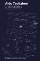 Il clandestino. Vita e opere di Emilio Villa - Tagliaferri Aldo
