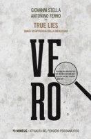 True lies. Quasi un'apologia della menzogna - Stella Giovanni, Ferro Antonino