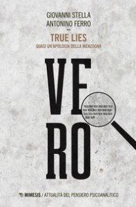 Copertina di 'True lies. Quasi un'apologia della menzogna'