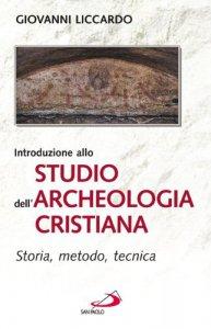 Copertina di 'Introduzione allo studio dell'archeologia cristiana. Storia, metodo, tecnica'
