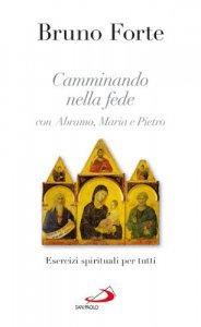 Copertina di 'Camminando nella fede con Abramo, Maria e Pietro'