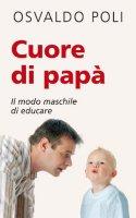 Cuore di papà - Poli Osvaldo