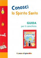 Conosci lo Spirito Santo. Guida per il catechista - Piacentini Sara, Colombo Silvia
