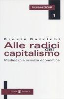 Alle radici del capitalismo. Medioevo e scienza economica - Bazzichi Oreste