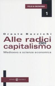 Copertina di 'Alle radici del capitalismo. Medioevo e scienza economica'