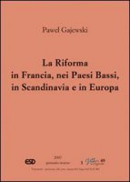 La Riforma in Francia, nei Paesi Bassi, in Scandinavia e in Europa Orientale - Pawel Gajewski