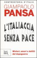 L' Italiaccia senza pace. Misteri, amori e delitti del dopoguerra - Pansa Giampaolo