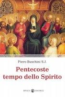 Pentecoste tempo dello Spirito - Buschini Piero