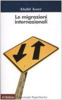 Le migrazioni internazionali - Koser K.