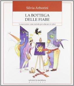 Copertina di 'La bottega delle fiabe. La narrazione come metodo per educare ai valori'