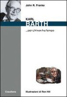 Karl Barth... per chi non ha tempo - Franke John R.