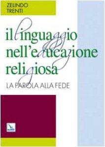 Copertina di 'Il linguaggio nell'educazione religiosa. La parola alla fede'