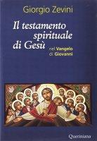 Il testamento spirituale di Gesù nel Vangelo di Giovanni - Giorgio Zevini