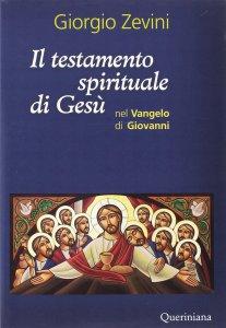 Copertina di 'Il testamento spirituale di Gesù nel Vangelo di Giovanni'