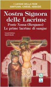 Copertina di 'Nostra Signora delle Lacrime. Ponte Nossa (Bergamo). Le prime lacrime di sangue'
