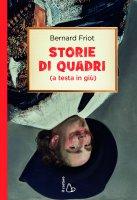 Storie di quadri (a testa in giù) - Bernard Friot