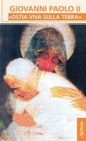 """Giovanni Paolo II: """"Ostia viva sulla terra"""""""