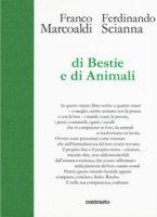 Di bestie e di animali. Ediz. illustrata - Marcoaldi Franco, Scianna Caterina