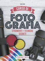 Corso di fotografia. Strumenti, tecniche, segreti - Perina Linda
