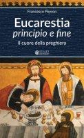 Eucaristia principio e fine - Francesco Peyron