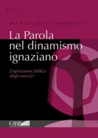 Parola nel dinamismo ignaziano. l' ispirazione biblica degli esercizi (La) - Mario Lopez Barrio
