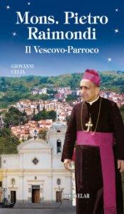 Copertina di 'Mons. Pietro Raimondi. Il Vescovo-Parroco'
