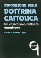 Esposizione della dottrina cattolica. Un catechismo cattolico americano