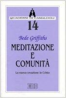 Meditazione e comunità. La nuova creazione in Cristo - Griffiths Bede