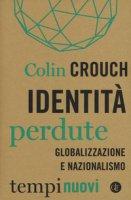 Identità perdute. Globalizzazione e nazionalismo - Crouch Colin