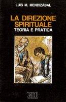 La direzione spirituale - Mendizábal Luis M.