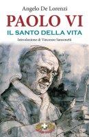 Paolo VI il santo della vita - Angelo De Lorenzi