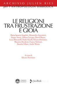Copertina di 'Le religioni tra frustrazione e gioia'