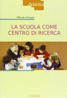 Scuola come centro di ricerca. (La) - Alfredo Giunti