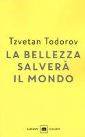 La bellezza salverà il mondo. Wilde, Rilke, Cvetaeva - Todorov Tzvetan