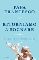 Ritorniamo a sognare - Francesco (Jorge Mario Bergoglio)
